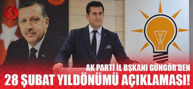 Ak Parti İl Başkanı Yücel Güngör'ün 28 Şubat yıldönümü açıklaması!