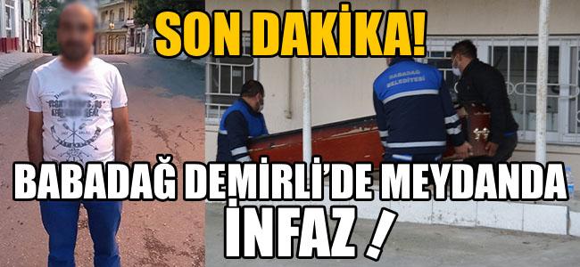BABADAĞ DEMİRLİ'DE MEYDANDA İNFAZ!
