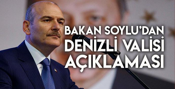 BAKAN SOYLU'DAN DENİZLİ VALİSİ AÇIKLAMASI