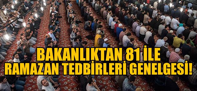 Bakanlıktan 81 ile Ramazan Tedbirleri genelgesi!