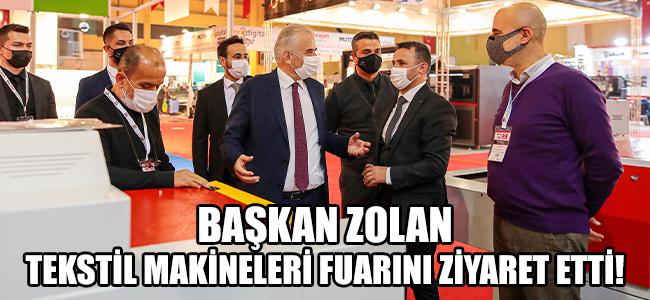 Başkan Zolan Tekstil Makineleri Fuarı'nı ziyaret etti!