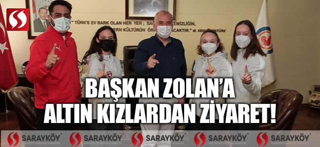 Başkan Zolan'a altın kızlardan ziyaret!