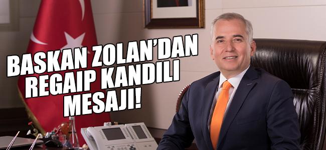 Başkan Zolan'dan Regaip Kandili Mesajı!
