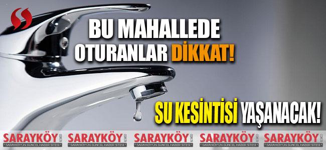 Bu mahallede oturanlar dikkat! Su kesintisi yaşanacak!