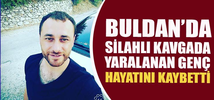 BULDAN'DA SİLAHLI KAVGADA 1 ÖLÜ