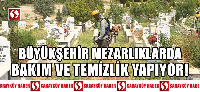 Büyükşehir mezarlıklarda bakım ve temizlik yapıyor!