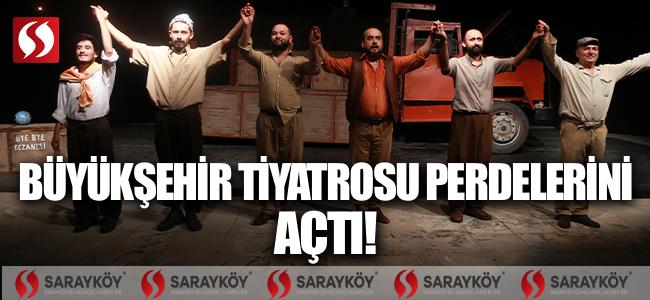 Büyükşehir Tiyatrosu perdelerini açtı!