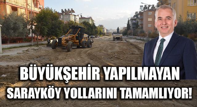 Büyükşehir Yapılmayan Sarayköy Yollarını Tamamlıyor!
