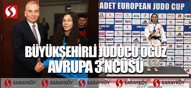 Büyükşehirli judocu Oğuz Avrupa 3'ncüsü!