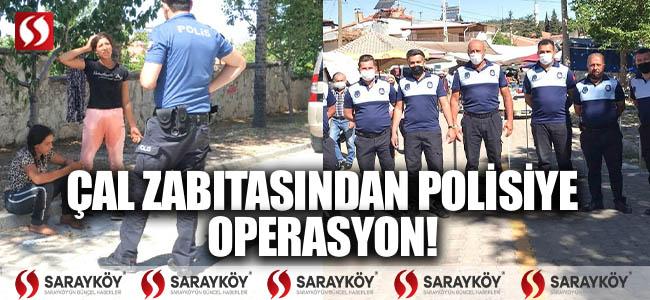 ÇAL ZABITASINDAN POLİSİYE OPERASYON!
