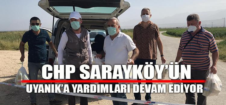 CHP SARAYKÖY UYANIK'A YARDIMLARA DEVAM EDİYOR