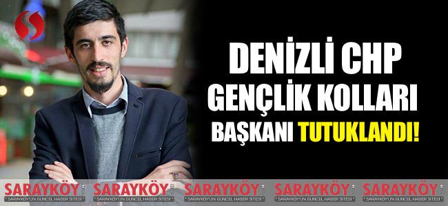 Denizli CHP Gençlik Kolları Başkanı Tutuklandı!