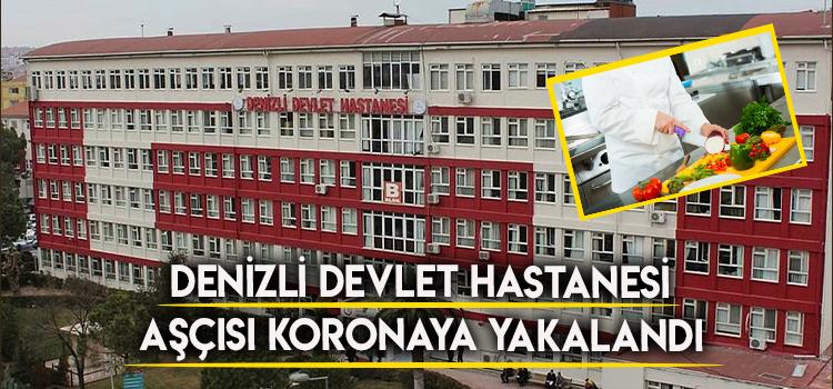DENİZLİ DEVLET HASTANESİ AŞÇISI KORONAYA YAKALANDI