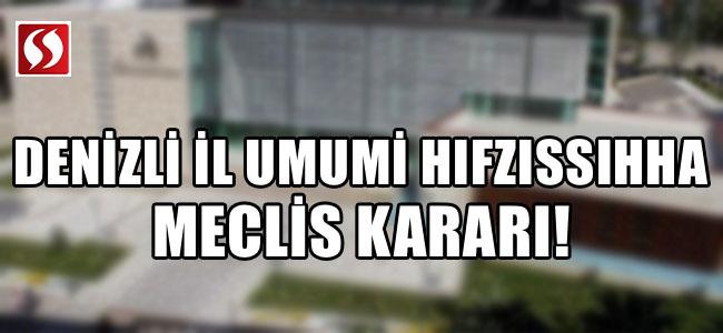 DENİZLİ İL UMUMİ HIFZISSIHHA MECLİS KARARI!