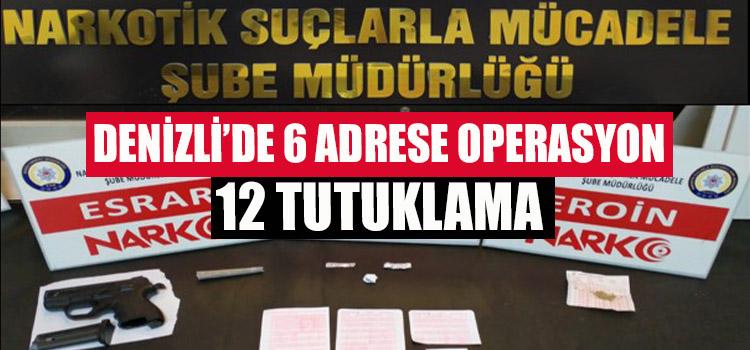 Denizli'de 6 Adrese Operasyon, 12 Tutuklama