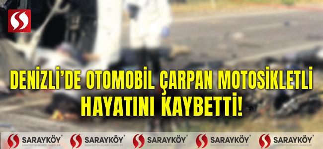 Denizli'de araç çarpan motosikletli hayatını kaybetti!