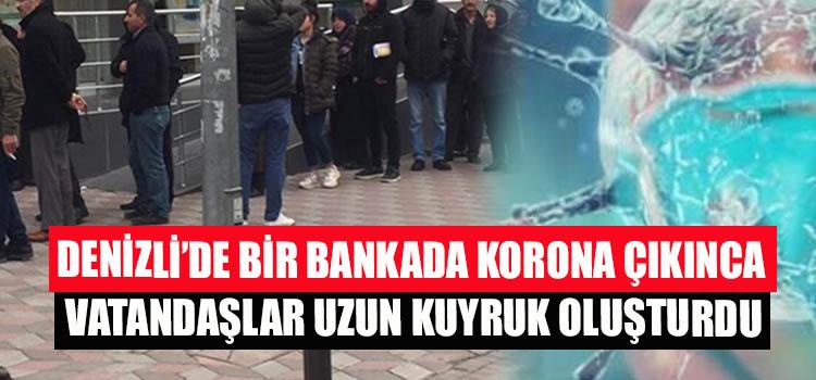 DENİZLİ'DE BANKADA KORONA ÇIKINCA VATANDAŞLAR UZUN KUYRUK OLUŞTURDU