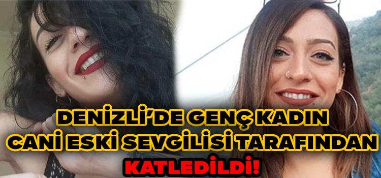 Denizli'de Genç Kadın Cinayete Kurban Gitti!