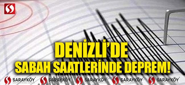 Denizli'de sabah saatlerinde deprem!