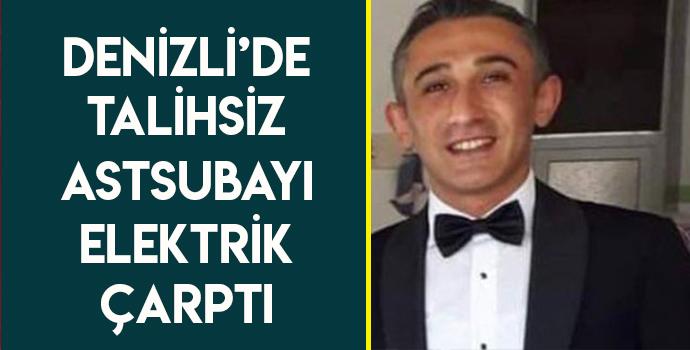 DENİZLİ'DE TALİHSİZ ASTSUBAYA ELEKTRİK ÇARPTI