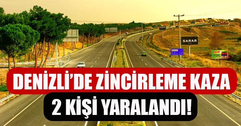 DENİZLİ'DE ZİNCİRLEME KAZA 2 KİŞİ YARALANDI!