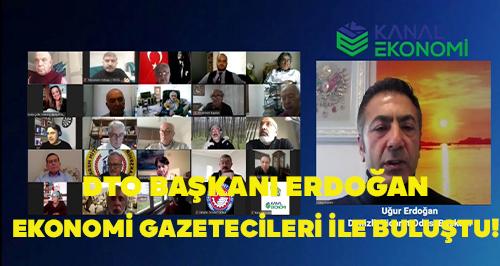 DTO BAŞKANI ERDOĞAN EKONOMİ GAZETECİLERİ İLE BULUŞTU!