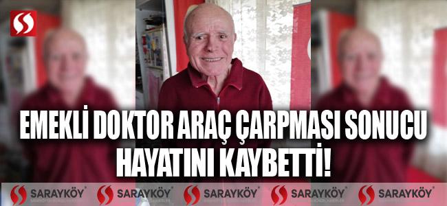 Emekli doktor araç çarpması sonucu hayatını kaybetti!