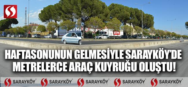 Haftasonunun gelmesiyle Sarayköy'de metrelerce araç kuyruğu oluştu!