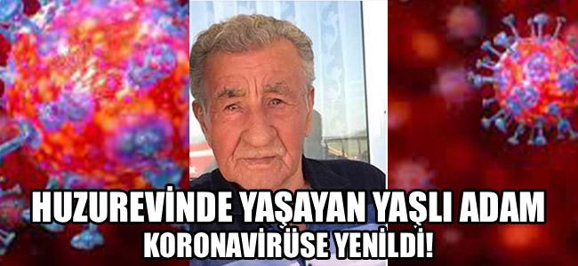 Huzurevinde yaşayan yaşlı adam koronavirüse yenildi!