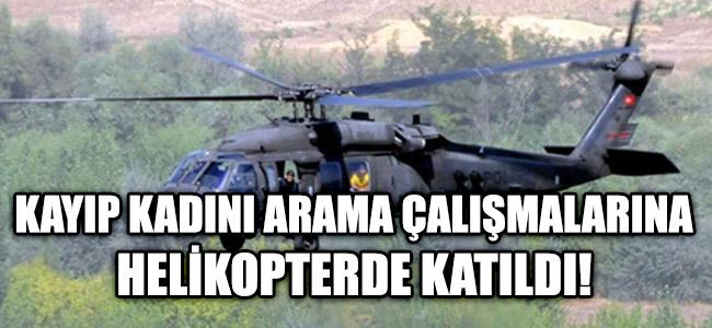 Kayıp Kadını Arama Çalışmaların Helikopterde Katıldı!