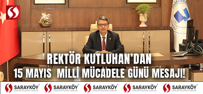 Rektör Kutluhan'dan 15 Mayıs Milli Mücadele Günü Mesajı!