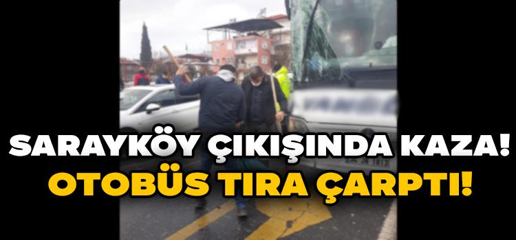 Sarayköy Çıkışında Kaza! Otobüs Tıra Çarptı!