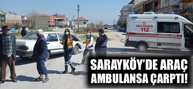 Sarayköy'de araç ambulansa çarptı!