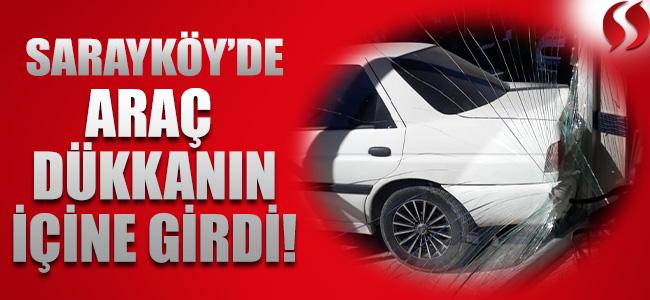 Sarayköy'de Araç Dükkanın İçine Girdi!