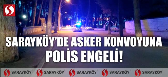 Sarayköy'de asker konvoyuna polis engeli!