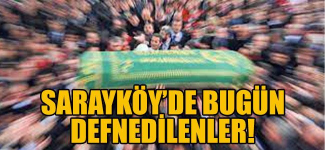 Sarayköy'de bugün defnedilenler!