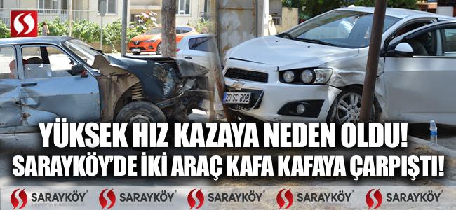Sarayköy'de iki araç kafa kafaya çarpıştı! Reklam panosuna çarparak durabildi!