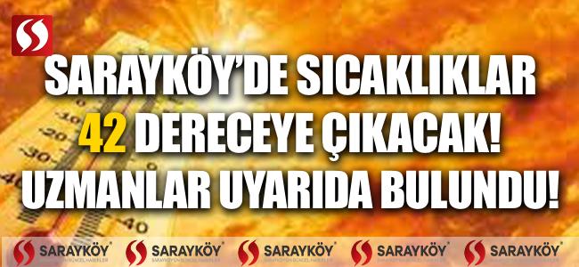 Sarayköy'de sıcaklıklar 42 dereceye çıkacak! Uzmanlar uyarıda bulundu!