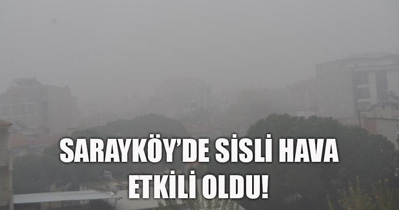 Sarayköy'de Sisli Hava Etkili Oldu!