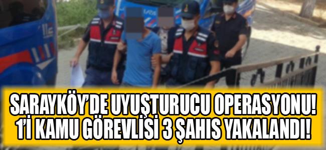 Sarayköy'de uyuşturucu operasyonu! 1'i kamu görevlisi 3 şahıs yakalandı!