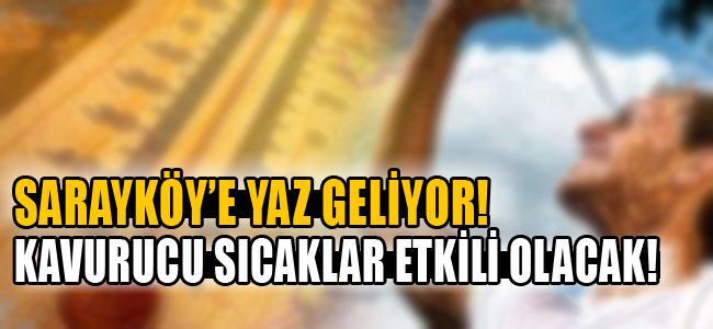 Sarayköy'e yaz geliyor! Kavurucu sıcaklar bu hafta etkili olacak!