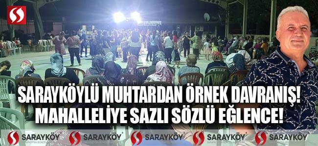 Sarayköy'lü muhtardan örnek davranış! Mahalleliye sazlı sözlü eğlence!