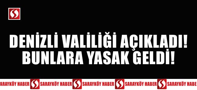 SON DAKİKA! DENİZLİ VALİLİĞİ AÇIKLADI BUNLARA YASAK GELDİ!