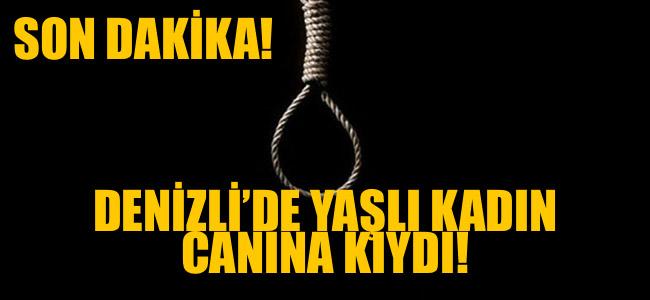SON DAKİKA! DENİZLİ'DE YAŞLI KADIN CANINA KIYDI!
