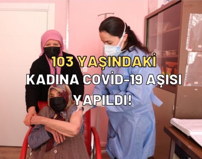 Tavas'ta 103 Yaşındaki Kadına, Covid-19 Aşısı Yapıldı!