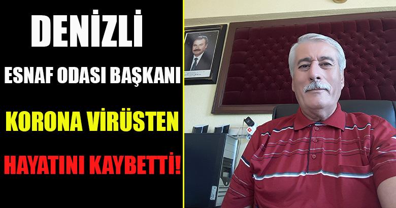 DENİZLİ'DE ESNAF ODASI BAŞKANI KORONA VİRÜSTEN HAYATINI KAYBETTİ!