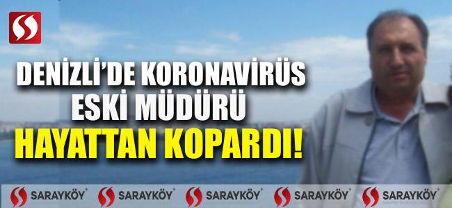 Denizli'de koronavirüs eski müdürü hayattan kopardı!
