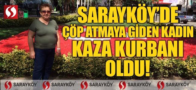 Sarayköy'de çöp atmaya giden kadın kaza kurbanı oldu!