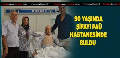 90 YAŞINDA PAÜ HASTANESİNDE ŞİFA BULDU