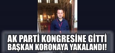Ak Parti Kongresine gitti başkan koronaya yakalandı!